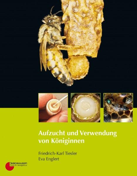 Aufzucht und Verwendung von Königinnen,Friedrich-Karl Tiesler & Eva Englert